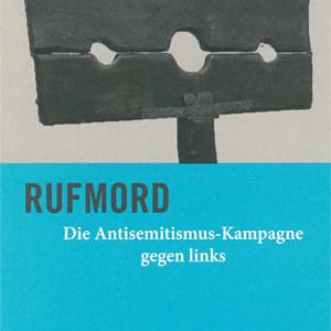 RUFMORD Die Antisemitismus-Kampagne gegen Links