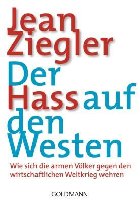 Der Hass auf den Westen von Jean Ziegler
