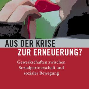 Aus der Krise zur Erneuerung? Gewerkschaften zwischen Sozialpartnerschaft und sozialer Bewegung