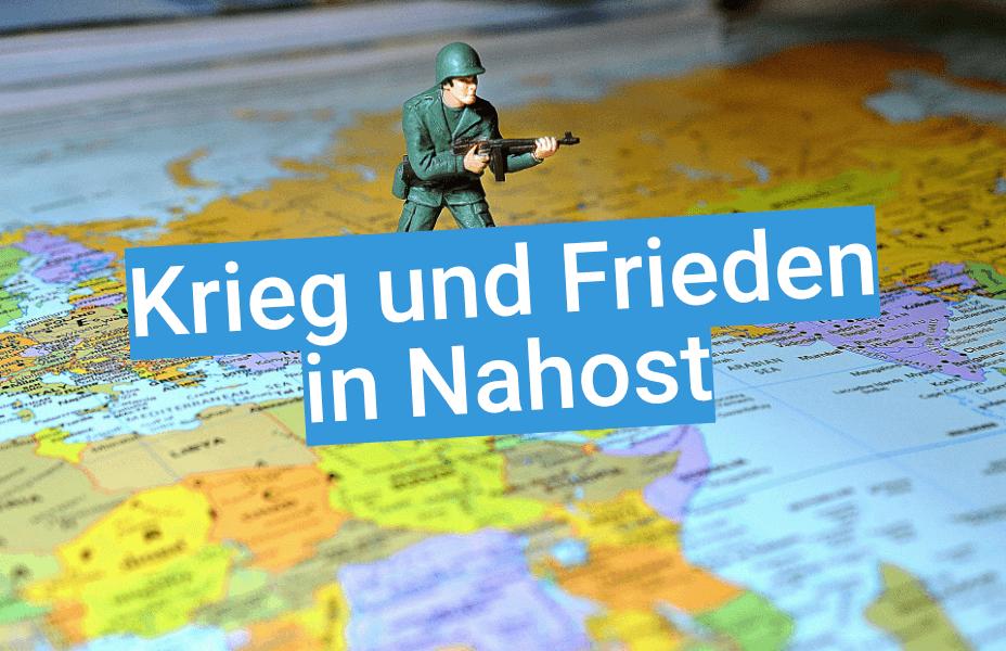 Krieg und Frieden in Nahost